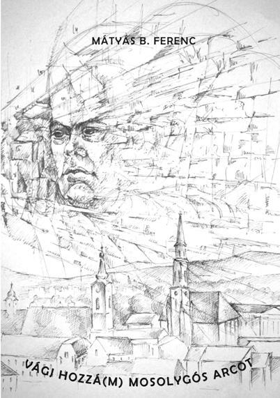 Mátyás B. Ferenc: Vágj hozzá(m) mosolygós arcot
