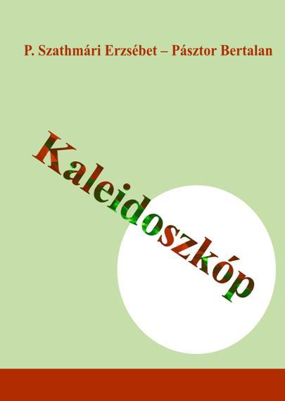 P. Szathmári Erzsébet – Pásztor Bertalan: Kaleidoszkóp