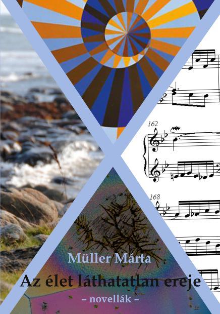 Müller Márta: Az élet láthatatlan ereje