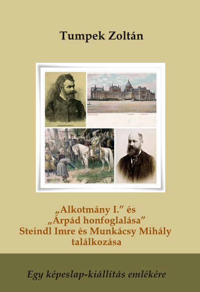 """Tumpek Zoltán: """"Alkotmány I."""" és """"Árpád honfoglalása"""" – Steindl Imre és Munkácsy Mihály találkozása"""
